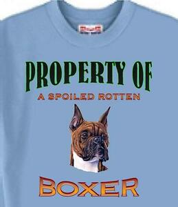 Dog T Shirt - Property of a Spoiled Rotten Boxer ---- Also Sweatshirt Available