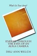 NEW Energy Through the Eyes of an Aura Camera by Ms Dru Ann Welch