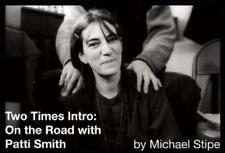 Two Times Intro: On the Road With Patti Smith by Michael Stipe: New