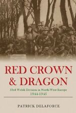 RED CROWN AND DRAGON: 53rd Welsh Division in North-West Europe, 1944-1945, Engla