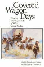 Covered Wagon Days : From the Private Journals of Albert Jerome Dickson by Alber
