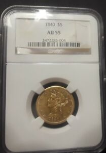 NGC AU 55 1840 $5 Gold  (Value: $1400) Only 137,382 minted.