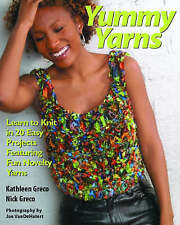 Yummy Yarns: Learn to Knit in 20 Easy Projects Featuring Fun Novelty Yarns,Kath