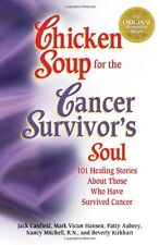 Chicken Soup for the Cancer Survivors Soul: 101 Healing Stories About Those Who