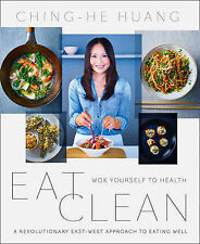 Eat Clean: Wok Yourself to Health by Ching-He Huang (Paperback, 2015)