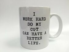 mug-80 Ceramic I work Hard So My Cat Can Have A Better Life 11oz Coffee Mug Cup