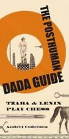 Posthuman Dada Guide : Tzara and Lenin Play Chess, Paperback by Codrescu, And...