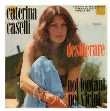 """CATERINA CASELLI : Desiderare - 7"""" ITALIA 1974"""