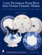 Late Victorian Flow Blue & Other Ceramic Wares: A Selected History of Potterie..