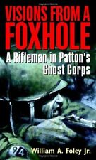 Visions From a Foxhole: A Rifleman in Pattons Gho