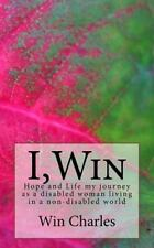 I,Win : Hope and Life My Journey As a Disabled Woman Living in a Non-Disabled...