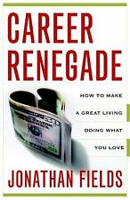 Career Renegade: How to Make a Great Liv