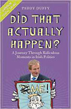 Did That Actually Happen?: A Journey Through Unbelievable Moments in Irish Polit