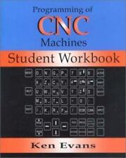 Programming of Computer Numerically Controlled Machines: Student Workbook