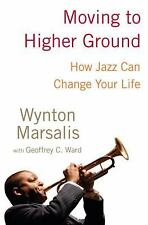 Moving to Higher Ground How Jazz Can Change Your Life by Wynton Marsalis 2008 HC