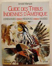 Le Guide Des Tribus Indiennes Arnold MARQUIS éd du Rocher 1995