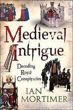 Medieval Intrigue: Decoding Royal Conspiracies, Good Condition Book, Ian Mortime
