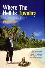 Where The Hell Is Tuvalu?: How I became the law man of the world's fourth-smal,