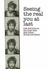 Seeing the Real You at Last: Life and Love on the Road with Bob Dylan by...