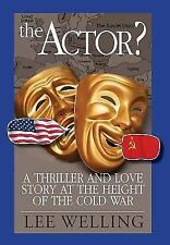 The Actor? a Thriller and Love Story at the Height of the Cold War by Lee...