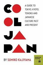 Cool Japan : A Guide to Tokyo, Kyoto, Tohoku and Japanese Culture Past and...