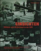 Einsichten. Diktatur und Widerstand in der DDR: Zeitgeschichtliches Forum