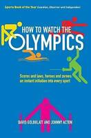 How to Watch the Olympics: Scores and laws, heroes and zeroes: an instant initia