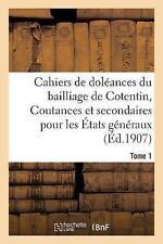 Cahiers de Doleances Du Bailliage de Cotentin Coutances Et Secondaires Pour...