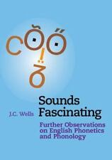 Sounds Fascinating : Further Observations on English Phonetics and Phonology...