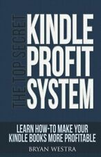 The Top Secret Kindle Profit System: Learn How-To Make Your Kindle Books Mo...