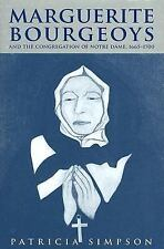Marguerite Bourgeoys And the Congregation of Notre Dame, 1665-1700 McGill-Queen