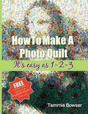 How to Make a Photo Quilt : It's Easy As 1-2-3 by Tammie Bowser (2014,...