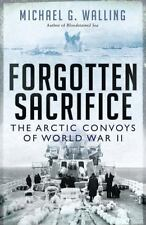 General Military: Forgotten Sacrifice : The Arctic Convoys of World War II by Mi