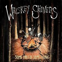 WHISKEY SHIVERS - SOME PART OF SOMETHING   CD NEU