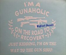 Funny Gun Decal I'm A Gunaholic JUST KIDDING Car Truck Window Sticker