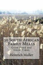 30 South African Family Meals : Good Food and Good Times by Heinrich Muller...