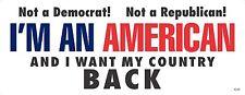 I AM AN AMERICAN - I WANT MY COUNTRY BACK-ANTI POLITICAL BUMPER STICKER #4239