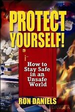 Protect Yourself!: How To Stay Safe In An Unsafe World: By Ron Daniels