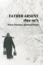 Father Arseny, 1893-1973: Priest, Prisoner, Spiritual Father : Being the Narrat