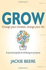 Grow: Change Your Mindset, Change Your Life - A Practical Guide to Thinking on P