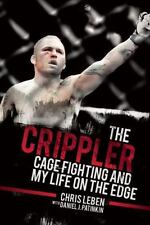 The Crippler: Cage Fighting and My Life on the Edge: By Leben, Chris, Patinki...