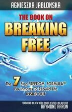 The Book on Breaking Free : 7 Steps for Inmates to Rebuild Life Inside Out by...