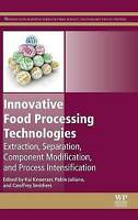 Innovative Food Processing Technologies: Extraction, Separation, Component Modif