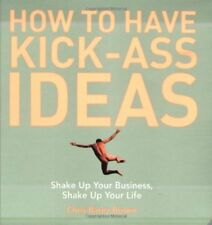 How to Have Kick-Ass Ideas: Shake Up Your Business