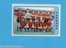 PANINI CALCIATORI 1984/85 -FIGURINA n.548- TERNANA - SQUADRA -Recuperata