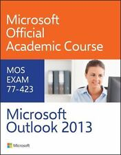 77-423 Microsoft Outlook 2013: By Microsoft Official Academic Course