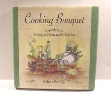 Cooking Bouquet : Feeling at Home in the Kitchen by Arlene Stolley 2006 Cookbook