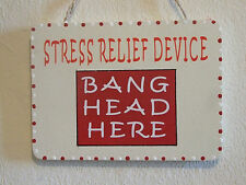 NEW DESIGN Decorative Handcrafted STRESS RELIEF DEVICE Sign / Plaque