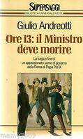 LIBRO= ORE 13: IL MINISTRO DEVE MORIRE=SUPERSAGGI BUR=1991=GIULIO ANDREOTTI