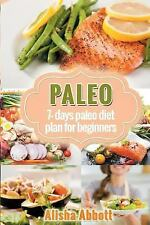 Paleo : A Simple Start to the 7-Day Paleo Diet Plan for Beginners: By Abbott,...